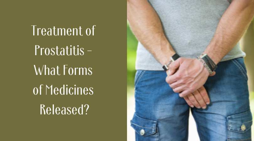 Treatment of Prostatitis - What Forms of Medicines Released